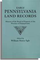 Early Pennsylvania Land Records, Minutes of the Board of Property of the Province of Pennsylvania. With a New Foreword by Dr. George E. McCracken