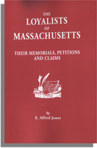 The Loyalists of Massachusetts, Their Memorials, Petitions and Claims