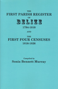 The First Parish Register of Belize, 1794-1810, and the First Four Censuses, 1816-1826