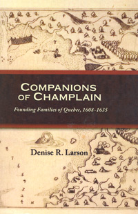 Companions of Champlain: Founding Families of Quebec, 1608-1635 With 2016 Addendum