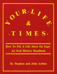 Your Life & Times: How to Put a Life Story on Tape - An Oral History Handbook