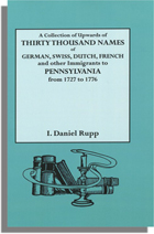 A Collection of Upwards of Thirty Thousand Names of German, Swiss, Dutch, French and Other Immigrants in Pennsylvania from 1727 to 1776, Second Revised and Enlarged Edition