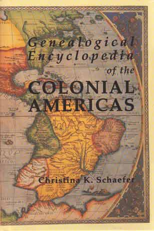 Genealogical Encyclopedia of the Colonial Americas - A Complete Digest of the Records of All the Countries of the Western Hemisphere