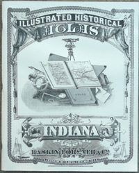 Illustrated Historical Atlas of the State of Indiana; Maps of Indiana Counties in 1876 together with the plat of Indianapolis and a sampling of illustrations