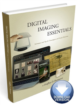 Digital Imaging Essentials: Techniques and Tips for Genealogists and Family Historians - PDF eBook