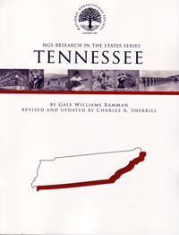 Research in Tennessee – NGS Research in the States Series – Revised & Updated