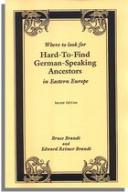 Where to Look for Hard-to-Find German-Speaking Ancestors in Eastern Europe, Index to 19,720 Surnames in 13 Books, with Historical Background on Each Settlement. Second Edition