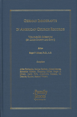 German Immigrants in American Church Records - Vol. 20: Missouri (St. Louis County and City I)