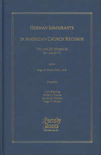 German Immigrants in American Church Records - Vol. 23: Missouri (St. Louis IV)